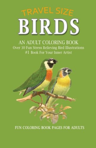 Birds: An Adult Coloring Book: Travel Edition Size, Over 30 Fun Stress Relieving Illustrations of Birds, #1 Book For Your Inner Artist, mindful ... book, bird guide natural world coloring book pdf