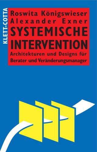 Systemische Intervention: Architekturen und Designs für Berater und Veränderungsmanager
