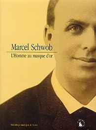 Marcel Schwob : L'homme au masque d'or par Patrice Allain