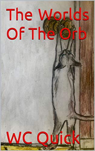 The Worlds Of The Orb: The Orb Anthology by [Quick, WC]