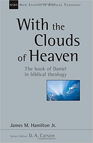 With The Clouds Of Heaven The Book Of Daniel In Biblical Theology