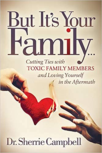 Amazon com: But It's Your Family…: Cutting Ties with Toxic Family