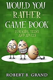 Would You Rather Game Book For Kids, Teens And Adults: Hilario's Books for Kids with 200 Would you rather ques
