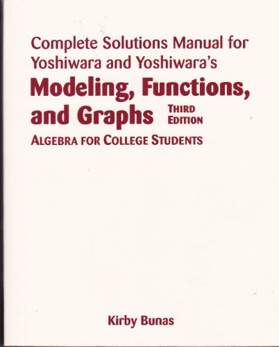 Complete Solutions Manual for Yoshiwara and Yoshiwara's Modeling, Functions, and Graphs 3rd edition: Algebra for College