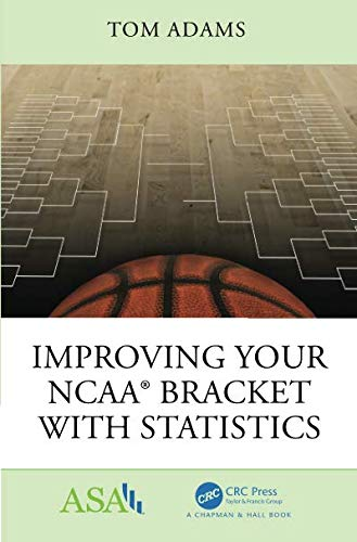 Improving Your NCAA® Bracket with Statistics (ASA-CRC Series on Statistical Reasoning in Science and Society)