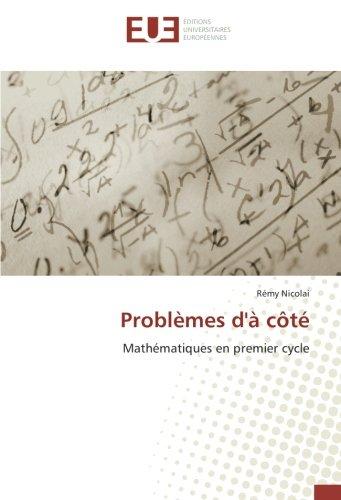 Problèmes d'à côté: Mathématiques en premier cycle (French Edition)