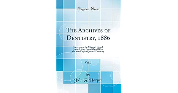 The Archives of Dentistry, 1886, Vol  3: Successor to the