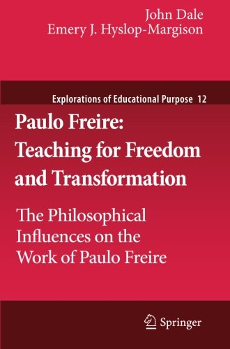 Paulo Freire: Teaching for Freedom and Transformation: The Philosophical Influences on the Work of Paulo Freire (Explora