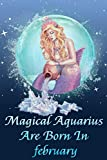 Magical Aquarius Are Born In February: Magical Aquarius Horoscope Zodiac Journal, Cute Notebook, Best Birthday Gift Idea For Girlfriend, Mother, ... To Do Lists, Notepad, Journal, Funny ...