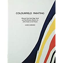Colourfield Painting: Minimal, Cool, Hard Edge, Serial and Post-Painterly Abstract Art of the Sixties to the Present