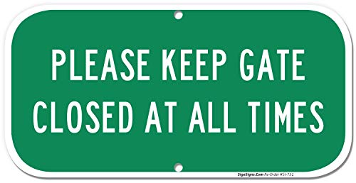 Keep Gate Closed Sign Keep Gate Closed at All Times, 6x12 Rust Free,40 Aluminum, UV Printed, Easy to Mount Weather Resistant Long Lasting Ink Made in USA by SIGO SIGNS