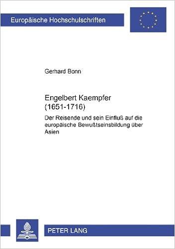 Engelbert Kaempfer (1651-1716): Der Reisende Und Sein Einfluss Auf Die Europaeische Bewusstseinsbildung Ueber Asien Mit Einem Geleitwort Von Prof. Dr. ... / European University Studie)