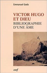 Victor Hugo et Dieu : Bibliographie d'une âme par Emmanuel Godo