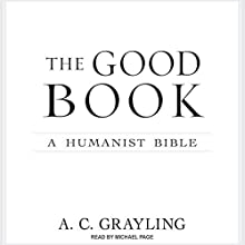 The Good Book: A Humanist Bible Audiobook by A. C. Grayling Narrated by Michael Page