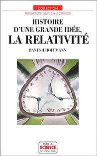 Histoire d'une grande idée, la relativité par Banesh Hoffmann