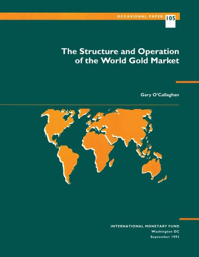 The Structure and Operation of the World Gold Market: No 105 (International Monetary Fund Occasional Paper)