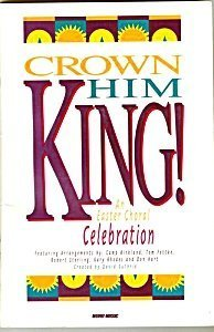 Him Crown King (Crown Him King! An Easter Choral Celebration (1992-05-03))