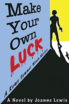 Make Your Own Luck (A Remy Summer Woods Mystery Book 1) by [Lewis, Joanne]
