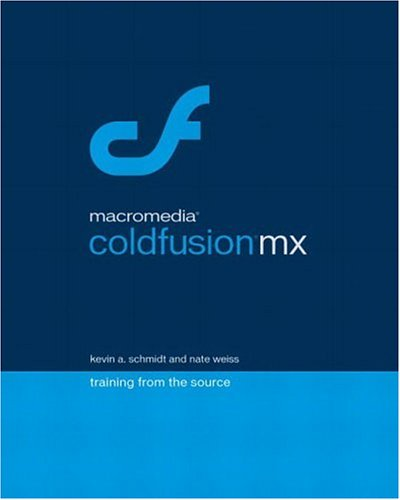 Macromedia ColdFusion MX: Training from the Source by Macromedia Press