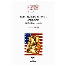 LE SYSTEME DE RETRAITE AMERICAIN LES FONDS DE PENSION
