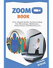 ZOOM BOOK: An In-depth Guide To Zoom App For Meetings, Webinars, Teaching, Classrooms and Businesses
