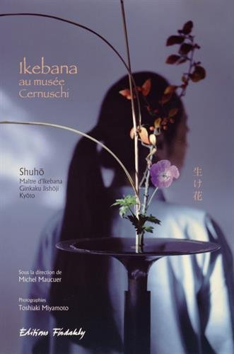 Ikebana au musée Cernuschi : Shuho, maître d'ikebana Broché – 10 septembre 2014 Michel Maucuer Toshiaki Miyamoto Corinne Atlan maître d' ikebana