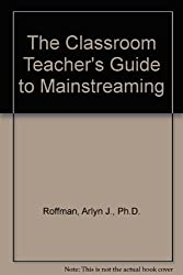 The Classroom Teacher's Guide to Mainstreaming