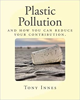 Plastic Pollution: and how you can reduce your contribution
