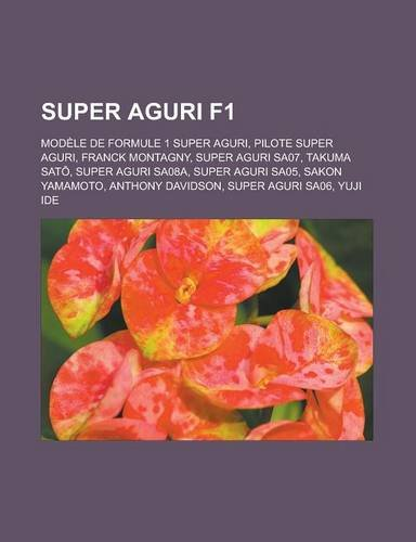 Super Aguri F1: Modele de Formule 1 Super Aguri, Pilote Super Aguri, Franck Montagny, Super Aguri Sa07, Takuma SAT, Super Aguri Sa08a