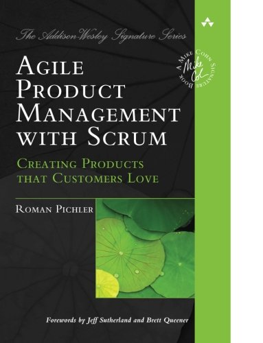 Agile Product Management with Scrum: Creating Products that Customers Love (Addison-Wesley Signature Series (Cohn)) by imusti