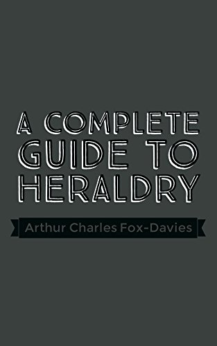A complete guide to heraldry / by arthur charles fox-davies.