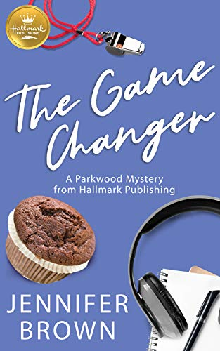 The Game Changer: A Parkwood Mystery from Hallmark Publishing by [Brown, Jennifer]