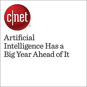 Artificial Intelligence Has a Big Year Ahead of It