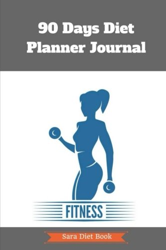 90 Days Diet Planner Journal to Your Best Body Ever w/ Calories Counter: Healthy amp Food Daily Record For Wellness Food Exercise Log Fitness Workout  Notebook Photo Album Weight Loss Allergies