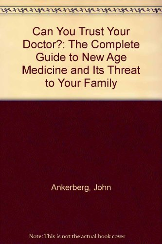 Can You Trust Your Doctor?: The Complete Guide to New Age Medicine and Its Threat to Your Family