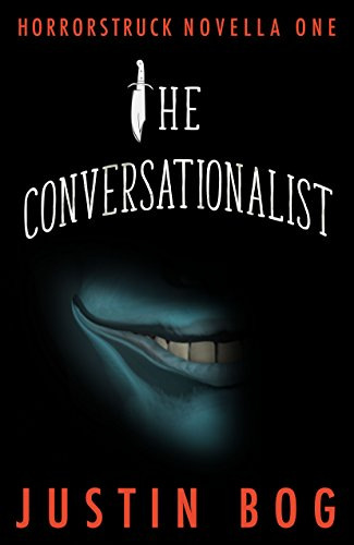 The Conversationalist: Horrorstruck Novella One by Justin Bog