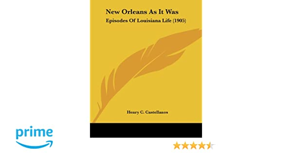Amazon.com  New Orleans As It Was  Episodes Of Louisiana Life (1905)  (9781437132489)  Henry C. Castellanos  Books ab0f0b241fe
