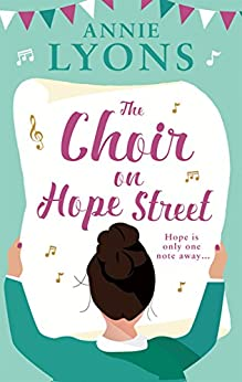 The Choir on Hope Street: The best feel good romantic comedy for your summer holiday! by [Lyons, Annie]