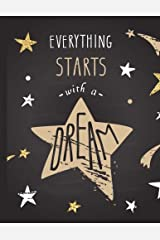 Everything Starts with a Dream: Blank Pages, Sketch, Draw and Paint Paperback