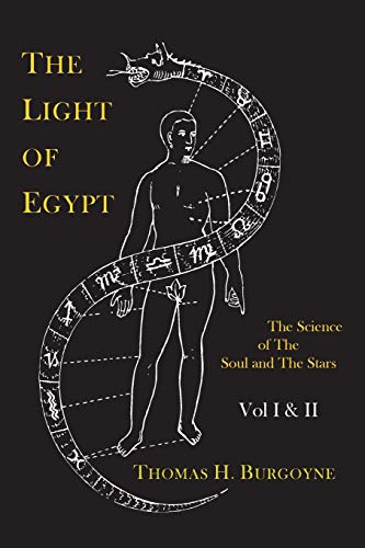 The Light of Egypt; Or, the Science of the Soul and the Stars [Two Volumes in One]