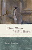 They Were Still Born: Personal Stories about Stillbirth