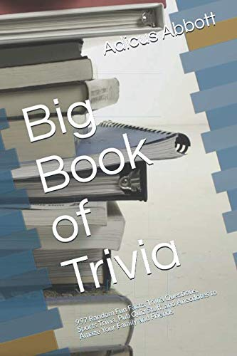 Big Book of Trivia: 997 Random Fun Facts, Trivia Questions, Sports Trivia, Pub Quiz Stuff, and Anecdotes to Amaze Your Family and Friends