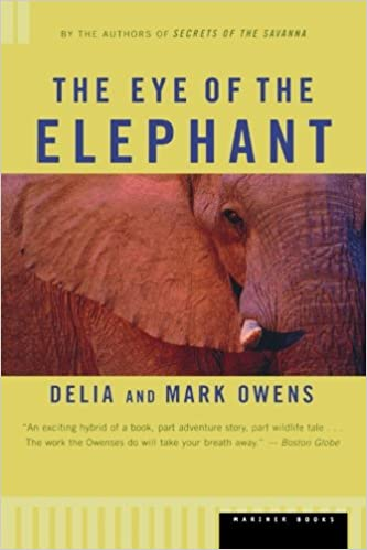 The Eye Of Elephant An Epic Adventure In African Wilderness Mark James Owens Cordelia Dykes 9780395680902 Amazon Books