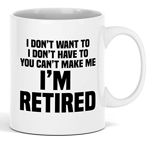 I'm Retired Mug - Retirement Gift For Women And Men - Funny Novelty Ceramic Coffee And Tea Cup And Gag Present - Perfect For Co-Worker Or Colleague Retired In 2019