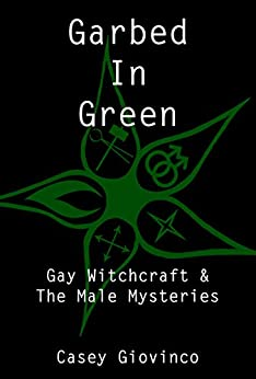 Garbed In Green: Gay Witchcraft & The Male Mysteries by [Giovinco, Casey]
