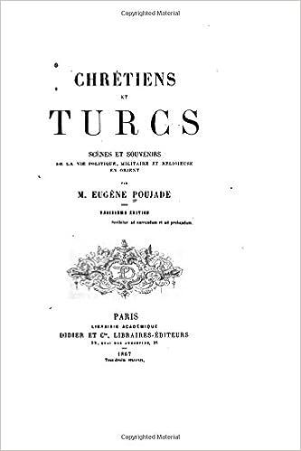 En ligne téléchargement gratuit Chrétiens et Turcs, Scènes et Souvenirs de la Vie Politique, Militaire et Religieuse en Orient pdf epub