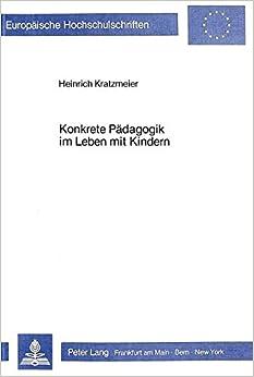 Book Konkrete Paedagogik Im Leben Mit Kindern (Europaeische Hochschulschriften / European University Studie)