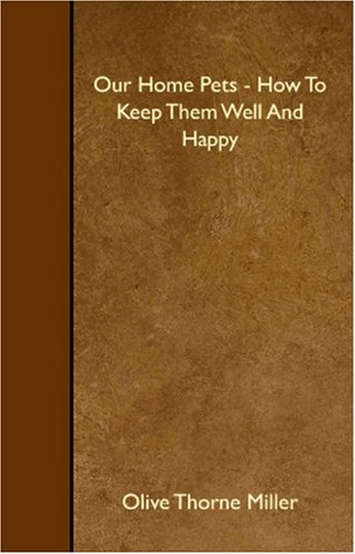 Read Online Our Home Pets - How To Keep Them Well And Happy pdf epub