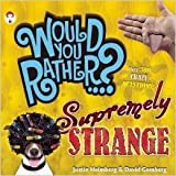 Would You Rather...supremely Strange [Over 300 Crazy Questions! By Justin Heimberg & David Gomberg [Paperback]