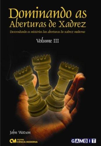 Dominando As Aberturas De Xadrez - V. 03